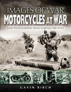 Motorcycles at War: Images Of War, Rare Photographs From Wartime Archives