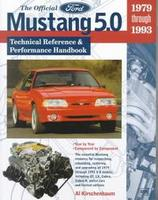 The Official Ford Mustang 5.0: Technical Reference And Performance Handbook: 1979 Through 1993