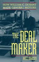 The Deal Maker: How William C Durant Made General Motors