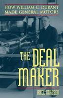 The Deal Maker: How William C Durant Made General Motors