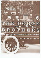 The Dodge Brothers: The Men, The Motor Cars And The Legacy