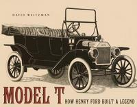 Model T: How Henry Ford Built A Legend
