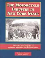 The Motorcycle Industry In New York State: A Concise Encyclopedia Of Inventors, Builders And Manufacturers