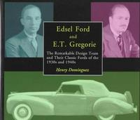 Edsel Ford And E T Gregorie: The Remarkable Design Team And Their Classic Fords Of The 1930s And 1940s