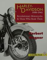Harley-Davidson 1930-1941: Revolutionary Motorcycles & Those Who Rode Them