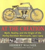 At The Creation: Myth, Reality And The Origin Of The Harley-Davidson Motorcycle, 1901-1909