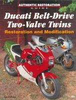 Ducati Belt-Drive Two-Valve Twins: Restoration And Modification