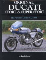 Original Ducati Sport & Super Sport: The Restorer's Guide 1972-1986