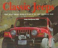 Classic Jeeps: The Jeep From World War II To The Present Day