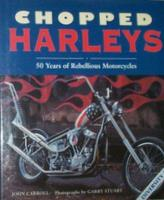Chopped Harleys: 50 Years Of Rebellious Motorcycles