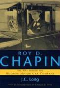 Roy D Chapin: The Man Behind The Hudson Motor Car Company
