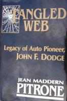 Tangled Web: Legacy Of Auto Pioneer John F Dodge