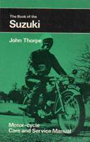 The Book Of The Suzuki: Motor-Cycle Care And Service Manual