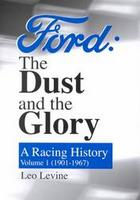 Ford: The Dust And The Glory. A Racing History 1901-1967