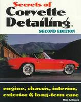 Secrets Of Corvette Detailing: Engine, Chassis, Interior, Exterior & Long-Term Care