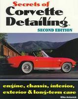 Secrets Of Corvette Detailing: Engine, Chassis, Interior, Exterior & Long-Term Care