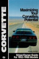 Corvette: Maximizing Your Corvette's Potential - Driver/Owner's Guide For 1953-1988 Models