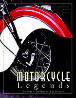 Motorcycle Legends: The Bikes, The Riders, The Stories
