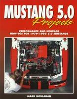 Mustang 5.0 Projects: Performance And Upgrade How-To's For 1979-1995 5.0 Mustangs