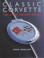 Classic Corvettes: The First Thirty Years