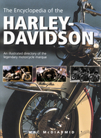 The Encyclopedia Of The Harley-Davidson: An Illustrated Directory Of The Legendary Motorcycle Marque