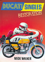 Ducati Singles Restoration: All OHC Bevel-Driven Four-Strokes And Piston-Port Two-Strokes, 1957-77
