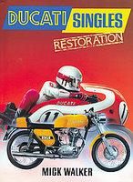 Ducati Singles Restoration: All OHC Bevel-Driven Four-Strokes And Piston-Port Two-Strokes, 1957-77