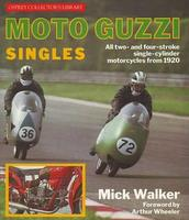 Moto Guzzi Singles: All Two And Four-Stroke Single-Cylinder Motorcycles From 1920