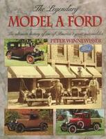 Legendary Model A Ford: The Ultimate History Of One Of America's Great Automobiles