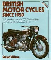British Motor Cycles Since 1950: AJW, Ambassador, AMC (AJS and Matchless) and Ariel: Roadsters of 250cc And Over