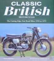 Classic British Motorcycles: The Cutting Edge: Fast Road Bikes 1950 To 1975