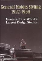 General Motors Styling 1927-1958: Genesis Of The World's Largest Design Studios