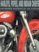 Harleys, Popes And Indian Chiefs: Unfinished Business Of The Sixties