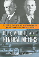 Billy, Alfred And General Motors: The Story Of Two Unique Men, A Legendary Company And A Remarkable Time In American History