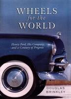 Wheels For The World: Henry Ford, His Company And A Century Of Progress