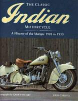 The Classic Indian Motorcycle: A History Of The Marque 1901 To 1953