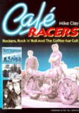 Cafe Racers: Rockers, Rock 'N' Roll And The Coffee-Bar Cult
