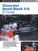 Chevrolet Small-Block V-8 ID Guide: Covers All Chevy Small Block Engines Since 1955