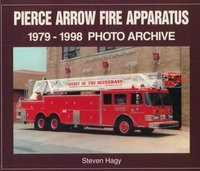 Pierce Arrow Fire Apparatus 1979-1998 Photo Archive
